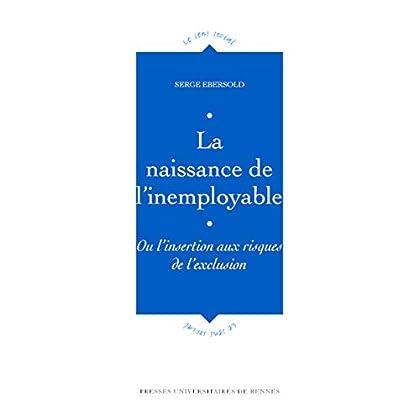 La naissance de l'inemployable: Ou l'insertion aux risques de l'exclusion (Le sens social)