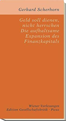 Geld soll dienen, nicht herrschen. Die aufhaltsame Expansion des Finanzkapitals (Edition Gesellschaftskritik)