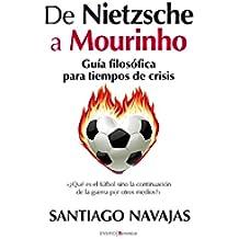 De Nietzsche a Mourinho. Guía filosófica para tiempos de crisis (Ensayo (berenice))