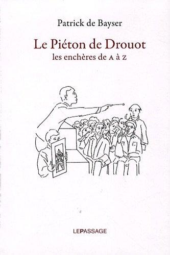Le piéton de Drouot-Les enchères de A à Z par Patrick de Bayser