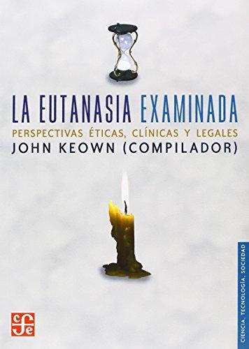 La Eutanasia Examinada. Perspectivas Eticas, Clinicas y Legales (Ciencia, Tecnologia, Sociedad)