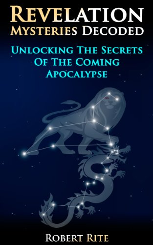 Revelation Mysteries Decoded: Unlocking The Secrets Of The Coming Apocalypse (supernatural) por Robert Rite epub