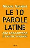 Le 10 parole latine che raccontano il nostro mondo (Italian Edition)