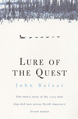 Lure of the Quest: One Man's Story of the 1025-mile Dog-sled Race Across North America's Frozen Wastes por John Balzar