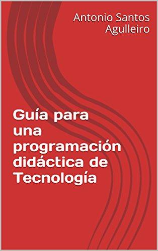 Guía para una programación didáctica de Tecnología por Antonio Santos Agulleiro