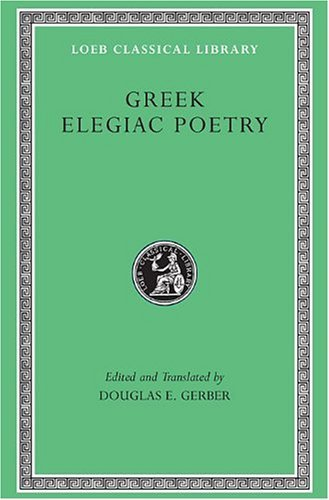 Greek Elegiac Poetry: From the Seventh to the Fifth Centuries B.C. (Loeb Classical Library No. 258) by Tyrtaeus (1999-09-01)