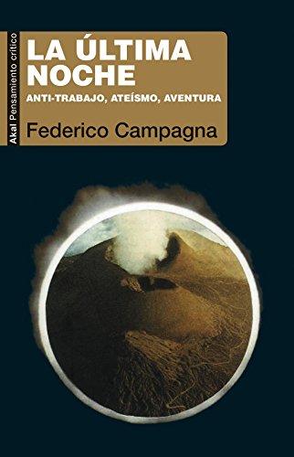 La última noche. Anti-trabajo, ateísmo, aventura (Pensamiento crítico) por Federico Campagna