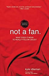 Not a Fan Student Edition: What does it mean to really follow Jesus? by Kyle Idleman (2013-08-11)