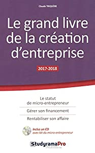 """Afficher """"édition 2017/2018 Le grand livre de la création d'entreprise - le statut de micro-entrepreneur, gérer son financement, rentabiliser son affaire"""""""