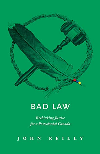 Bad Law: Rethinking Justice for a Postcolonial Canada (English Edition)