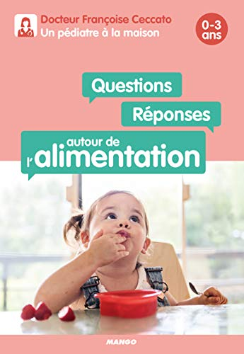 Questions / réponses autour de l'alimentation : 0-3 ans. Un pédiatre à la maison par Françoise Ceccato