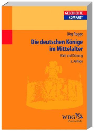 Die deutschen Könige im Mittelalter - Wahl und Krönung