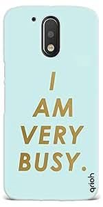 Qrioh Printed Designer Back Case Cover for Motorala Moto G4 Play - I Am Very Busy