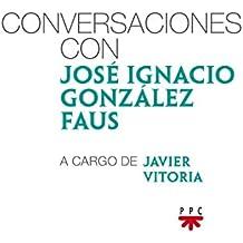 Conversaciones Con José Ignacio González Faus A Cargo De Javier Vitoria (Conversaciones (ppc))
