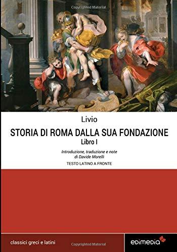 Storia di roma dalla sua fondazione. libro primo (testo latino a fronte): con note sintattiche, linguistiche, storiche e elenco dei paradigmi dei verbi