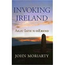 Invoking Ireland: Ailiu Iath n-hErend by John Moriarty (2007-03-12)