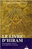 Le Livre d'Hiram - Franc-maçonnerie, Vénus et la clé secrète de la vie de Jésus de Christopher Knight ,Robert Lomas (Traduction) ( 28 mai 2004 ) - 28/05/2004
