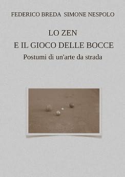 LO ZEN  E IL GIOCO DELLE BOCCE di [Breda, Fedrico, Nespolo, Simone]