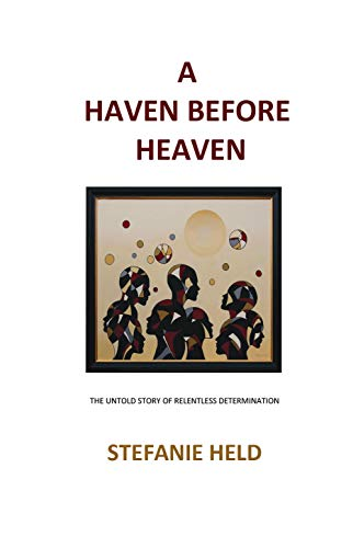 A Haven Before Heaven: The Untold Story of Relentless Determination (English Edition)