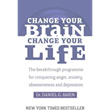 Change Your Brain, Change Your Life: The breakthrough programme for conquering anger, anxiety, obsessiveness and depression (English Edition)