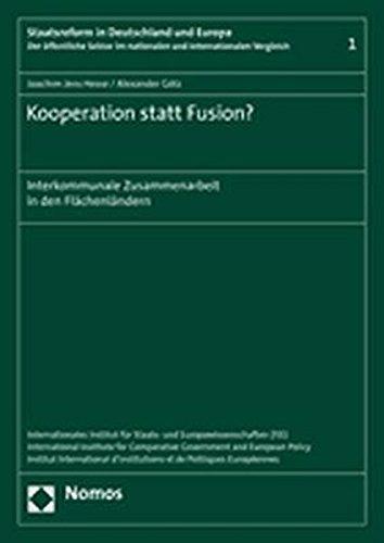 Kooperation statt Fusion?: Interkommunale Zusammenarbeit in den Flächenländern (Staatsreform in Deutschland und Europa, Band 1)