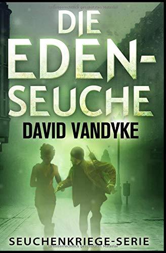 Die Eden-Seuche: Ein apokalyptischer Militär-Thriller (Seuchenkriege-Serie, Band 0) -