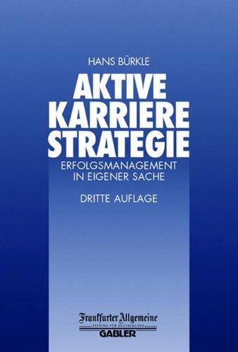 Aktive Karrierestrategie. Erfolgsmanagement in eigener Sache
