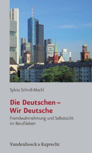 Die Deutschen – Wir Deutsche: Fremdwahrnehmung und Selbstsicht im Berufsleben