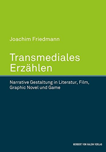 Transmediales Erzählen: Narrative Gestaltung in Literatur, Film, Graphic Novel und Game