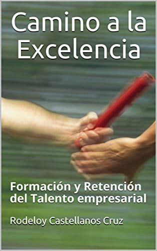 Camino a la Excelencia: Formación y Retención del Talento empresarial por Rodeloy Castellanos Cruz