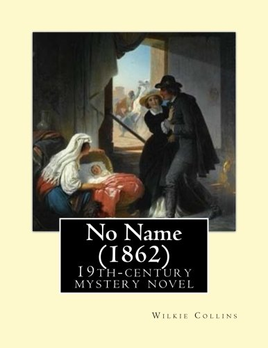 no-name-1862-by-wilkie-collins-no-name-1862-by-wilkie-collins-is-a-19th-century-novel-revolving-upon