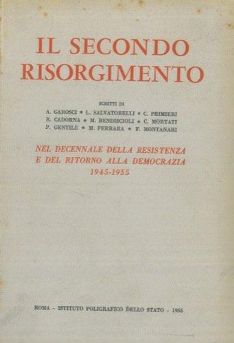 Il secondo Risorgimento. Scritti di A. Garosci. L. Salvatorelli. C. Primieri. R. Cadorna. M. Bendiscioli. C. Mortati. P. Gentile. M. Ferrara. F. Montanari. Nel decennale della Resistenza e del ritorn