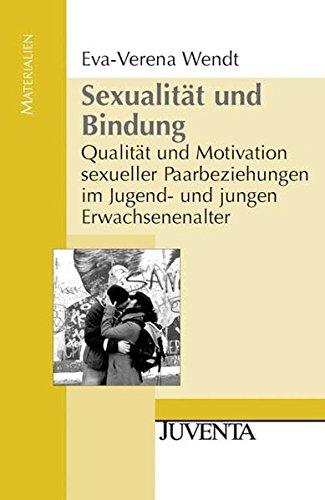 Sexualität und Bindung: Qualität und Motivation sexueller Paarbeziehungen im Jugend- und jungen Erwachsenenalter