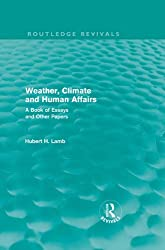Weather, Climate and Human Affairs (Routledge Revivals): A Book of Essays and Other Papers: Volume 4 (Routledge Revivals: A History of Climate Changes)