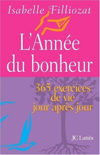 L'année du bonheur. 365 exercices de vie jour après jour