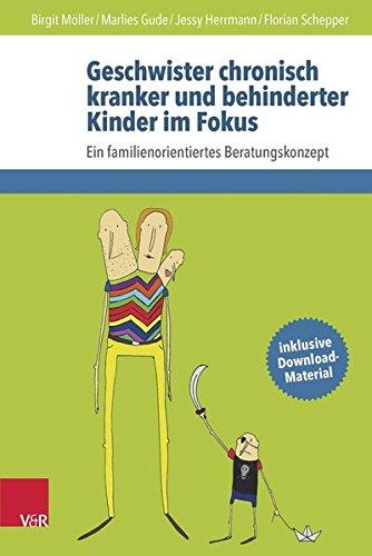 Geschwister chronisch kranker und behinderter Kinder im Fokus: Ein familienorientiertes Beratungskonzept