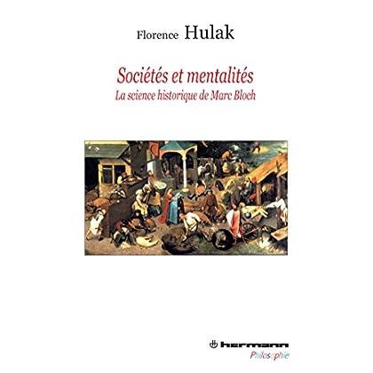 Sociétés et mentalités: La science historique de Marc Bloch