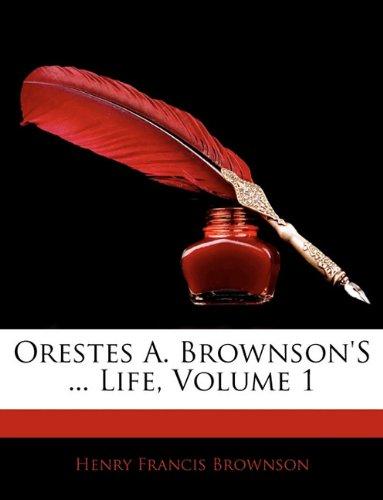 Orestes A. Brownson's ... Life, Volume 1