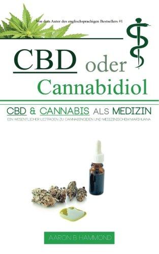 *CBD oder Cannabidiol: CBD & Cannabis als Medizin: Ein wesentlicher Leitfaden zu Cannabinoiden und Medizinischem Marihuana*