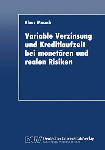 Variable Verzinsung und Kreditlaufzeit bei monetaren und realen Risiken: Eine theoretische Analyse unter besonderer Berucksichtigung der Rolle der Geldpolitik (German Edition)
