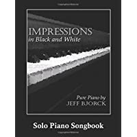 Impressions in Black and White - Pure Piano: Solo Piano Songbook: Volume 3