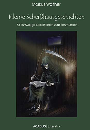 Kleine Scheißhausgeschichten: 68 kurzweilige Geschichten zum ...