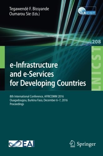 e-Infrastructure and e-Services for Developing Countries: 8th International Conference, AFRICOMM 2016, Ouagadougou, Burkina Faso, December 6-7, 2016, ... and Telecommunications Engineering, Band 208)