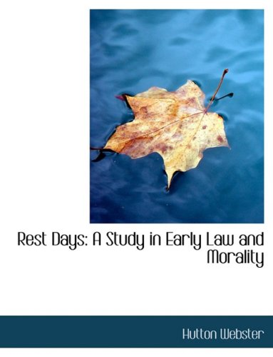 Rest Days: A Study in Early Law and Morality: A Study in Early Law and Morality (Large Print Edition)