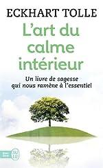 L'art du calme intérieur - Un livre de sagesse qui nous ramène à l'essentiel de Eckhart Tolle