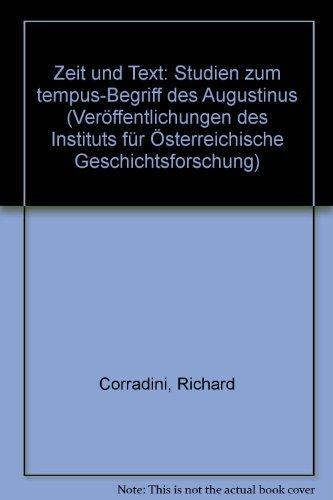 Zeit und Text: Studien zum tempus-Begriff des Augustinus (Veröffentlichungen des Instituts für Österreichische Geschichtsforschung) by Richard Corradini (1997-01-01)