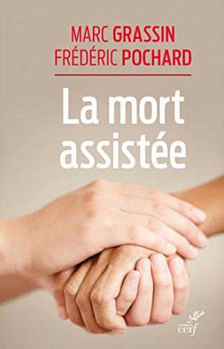 la-mort-assistee-anthropologie-et-ethique-de-la-fin-de-vie-au-xxie-siecle-french-edition