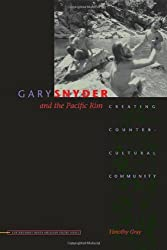 Gary Snyder and the Pacific Rim: Creating Countercultural Community (Contemp North American Poetry) by Timothy Gray (2006-04-15)
