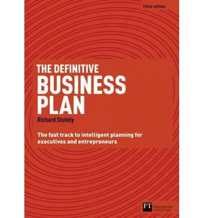 By Richard Stutely ( Author ) [ Definitive Business Plan: The Fast Track to Intelligent Planning for Executives and Entrepreneurs (Revised, Updated) By Apr-2012 Paperback