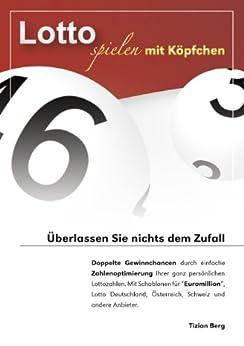 """Lotto spielen mit Köpfchen: Doppelte Gewinnchancen durch einfache Zahlenoptimierung Ihrer ganz persönlichen Lottozahlen. Mit Schablonen für """"Euromillion"""", ... Österreich, Schweiz und andere Anbieter. von [Berg, Tizian]"""